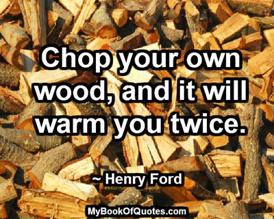 Chop your own wood