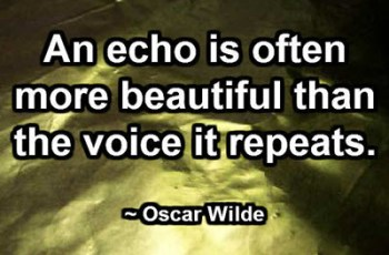An echo is often more beautiful