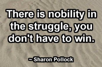 There is nobility in the struggle