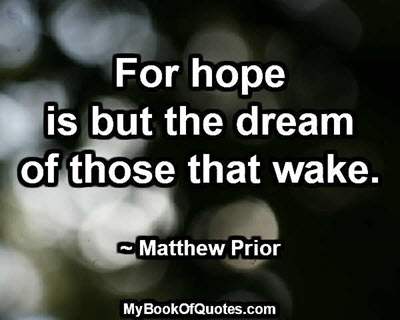 For hope is but the dream