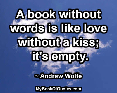 A book without words is like love without a kiss; it's empty. ~ Andrew Wolfe