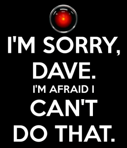 i-m-sorry-dave-i-m-afraid-i-can-t-do-that