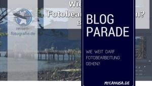 Blogparade - Wie weit darf Fotobearbeitung gehen