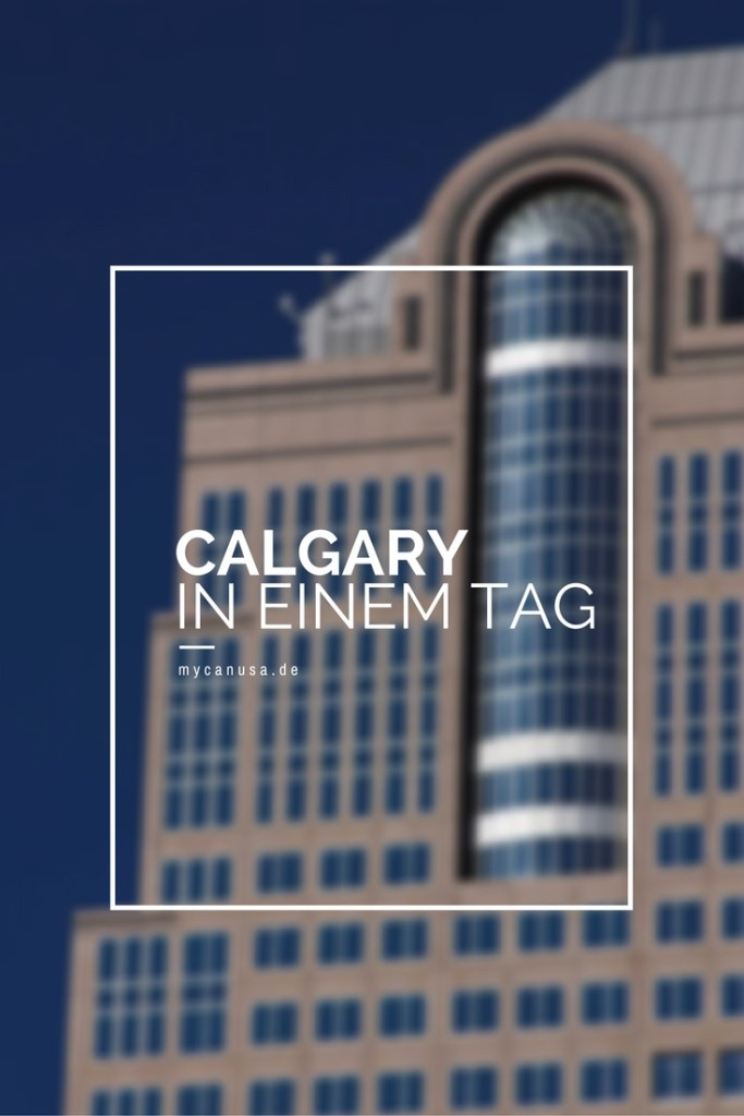 Was Du in einem Tag in Calgary erleben kannst!