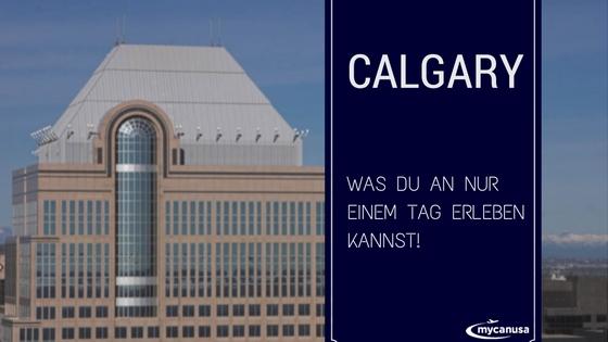 Was Du in einem Tag in Calgary erleben kannst