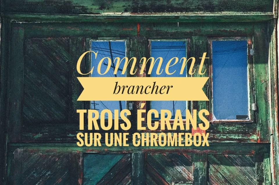COMMENT BRANCHER TROIS ÉCRANS SUR UNE CHROMEBOX