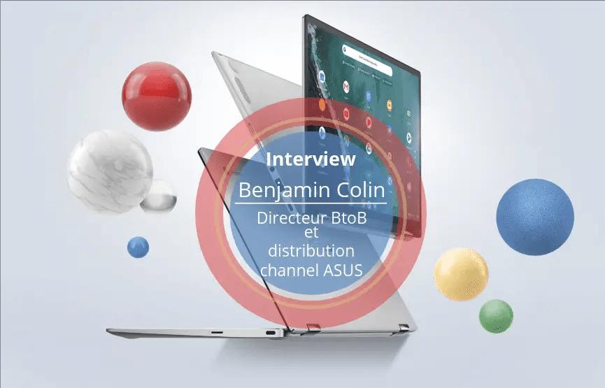 INTERVIEW DE BENJAMIN COLIN, DIRECTEUR BTOB ET DISTRIBUTION CHANNEL ASUS
