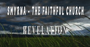 Smyrna - The Faithful Church