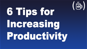 6 Tips for Increasing Productivity