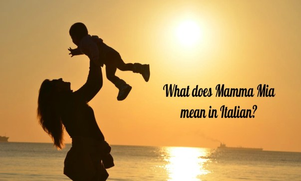 What does mamma mia mean in Italian?