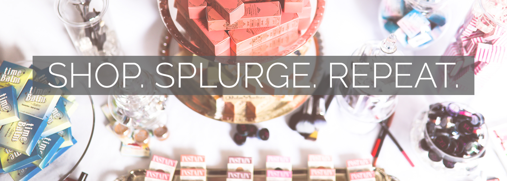 Shop. Splurge. Repeat. at My Cosmetic Counter