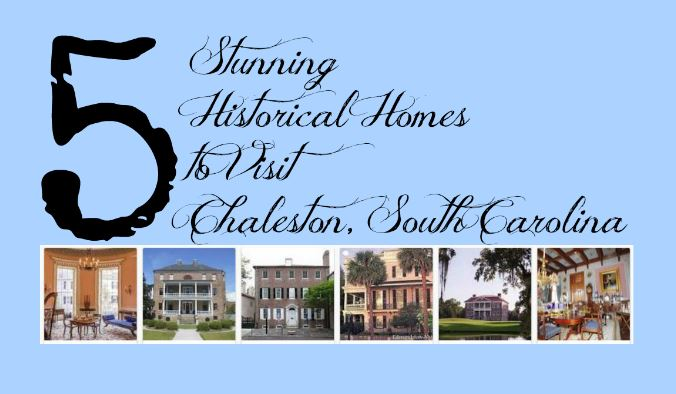 5 Stunning Homes to Visit Charleston South Carolina