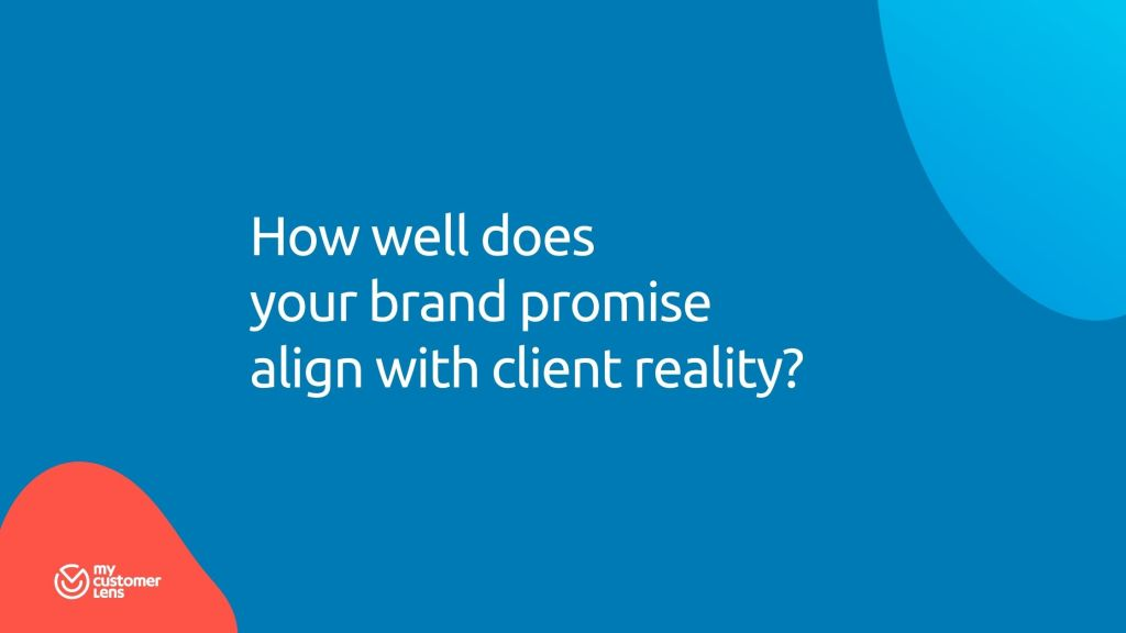 brand alignment - how well does your brand promise align with client reality
