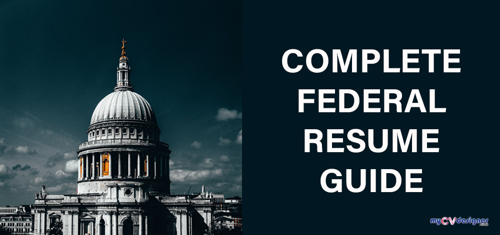 What is a Federal Resume? How to Write a Federal Resume? Complete Federal Resume Guide