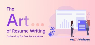 The art of Resume writing, explained by the best Resume writer