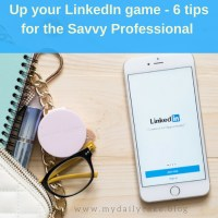 Up Your LinkedIn Game - 6 Tips for the Savvy Professional