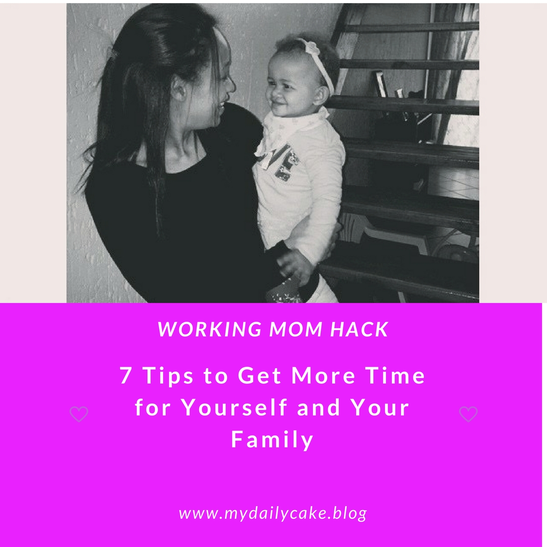{Working Mom Hack} 7 Tips to Get More Time for Yourself and Your Family