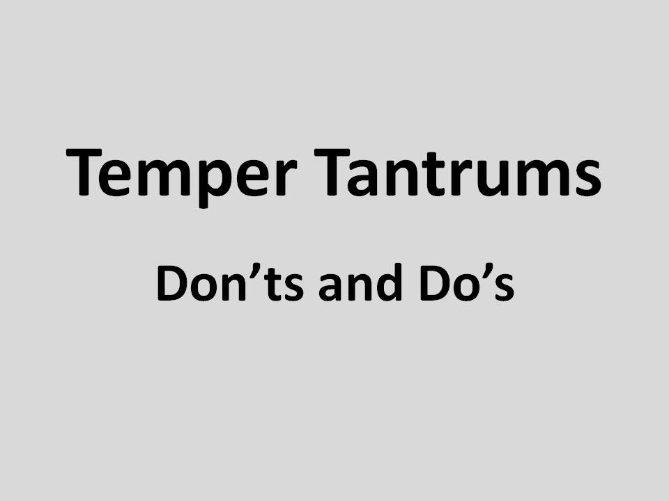 Temper Tantrums: Don'ts And Do's
