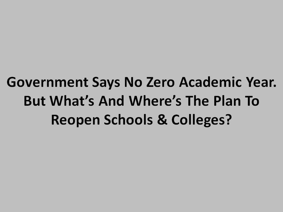 Government Says No Zero Academic Year. But What's And Where's The Plan To Reopen Schools & Colleges?