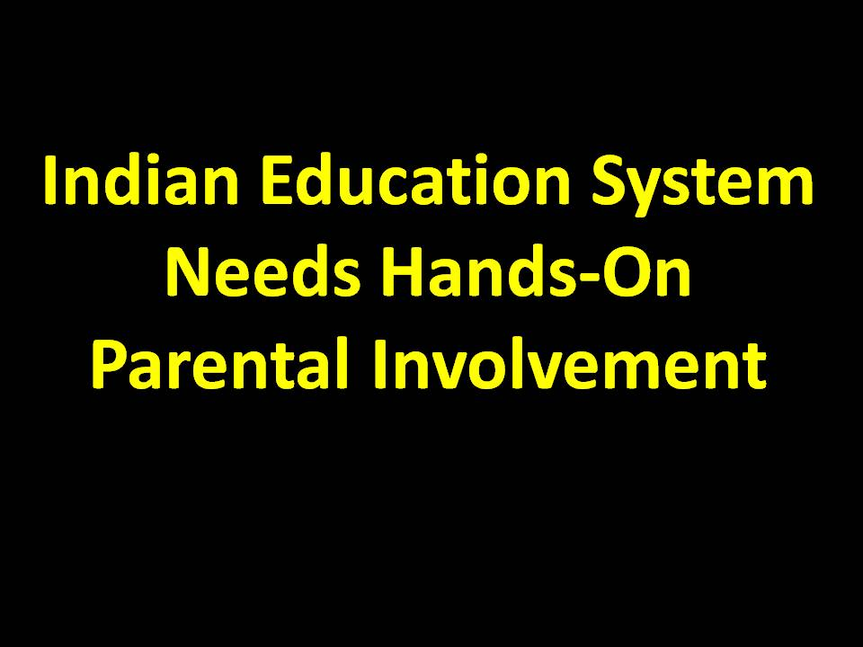 Indian Education System Needs Hands-On Parental Involvement