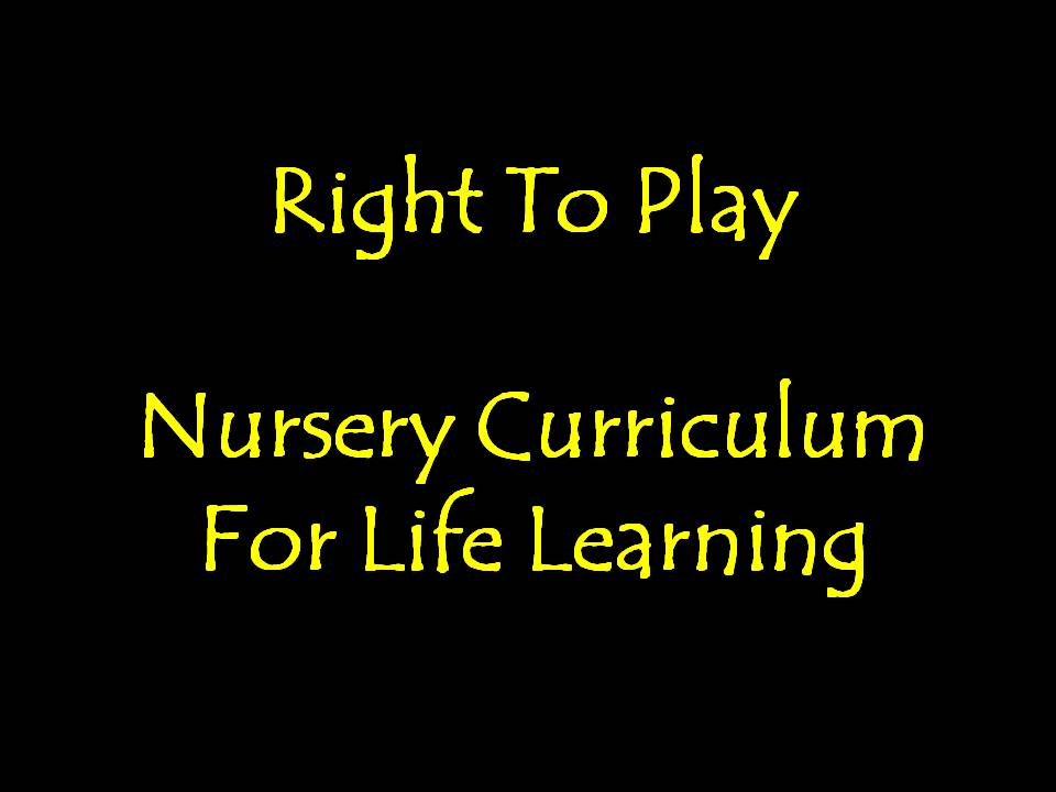 Right To Play: Nursery Curriculum For Life Learning