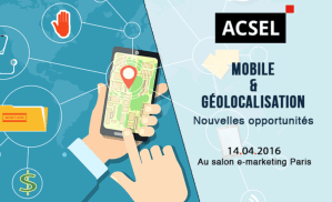 #MOBILE - Mobile & Géolocalisation : nouvelles opportunités - By l'ACSEL @ Salon e-marketing - Paris Expo | Paris | Île-de-France | France