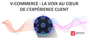 #INNOVATION - V(ocal)-commerce : Êtes-vous voice ready ? - By Hub Institute @ Hitchcock | Texas | États-Unis