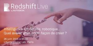 #INNOVATIONS -  Intelligence artificielle, robotique... Quel avenir pour notre façon de créer ? - By Redshift Live Paris by Autodesk @ Liberté Living Lab | Paris | Île-de-France | France