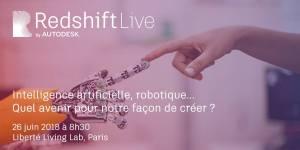 #INNOVATIONS -  Intelligence artificielle, robotique... Quel avenir pour notre façon de créer ? - By Redshift Live Paris by Autodesk @ Liberté Living Lab | Paris | Île-de-France | France