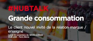 #MARKETING #HUBTALK - Grande consommation : Le client nouvel invité de la relation marque / enseigne - By Hub Institute @ Hub Lab  | Paris | Île-de-France | France