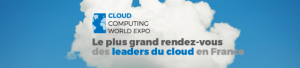 #TECH - Cloud Computing World Expo - By Cherche Midi @ Paris Expo Porte de Versailles