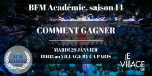 #ENTREPRENARIAT - Les Tips pour réussir à la BFM Académie, saison 14- By Le Village by CA Paris @ Le Village by CA Paris