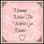 Mommy Makes The World Go Round