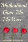 Motherhood Gave Me My Voice
