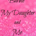 Barbie, My Daughter and Me