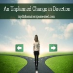 An Unplanned Change of Direction