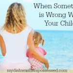 When Something Is Wrong With Your Child