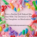 How a Barbie Doll Helped Me Deal With Our Decision to Put Our Daughter on Medication
