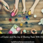 Memories of Easter and the Joy of Sharing Them With My Children