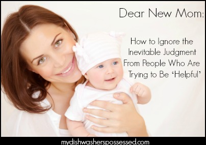 Dear New Mom: How to Ignore the Inevitable Judgment From People Who Are Trying to Be 'Helpful'