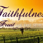 Prayers for the Week: Fruit of the Spirit – Faithfulness