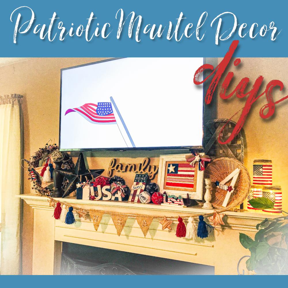 patriotic mantel decor ideas | patriotic decor DIYs | 4th of July decor ideas | patriotic decorations