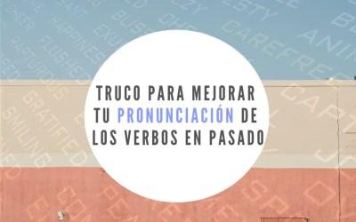 Truco para mejorar tu pronunciación de los verbos en pasado