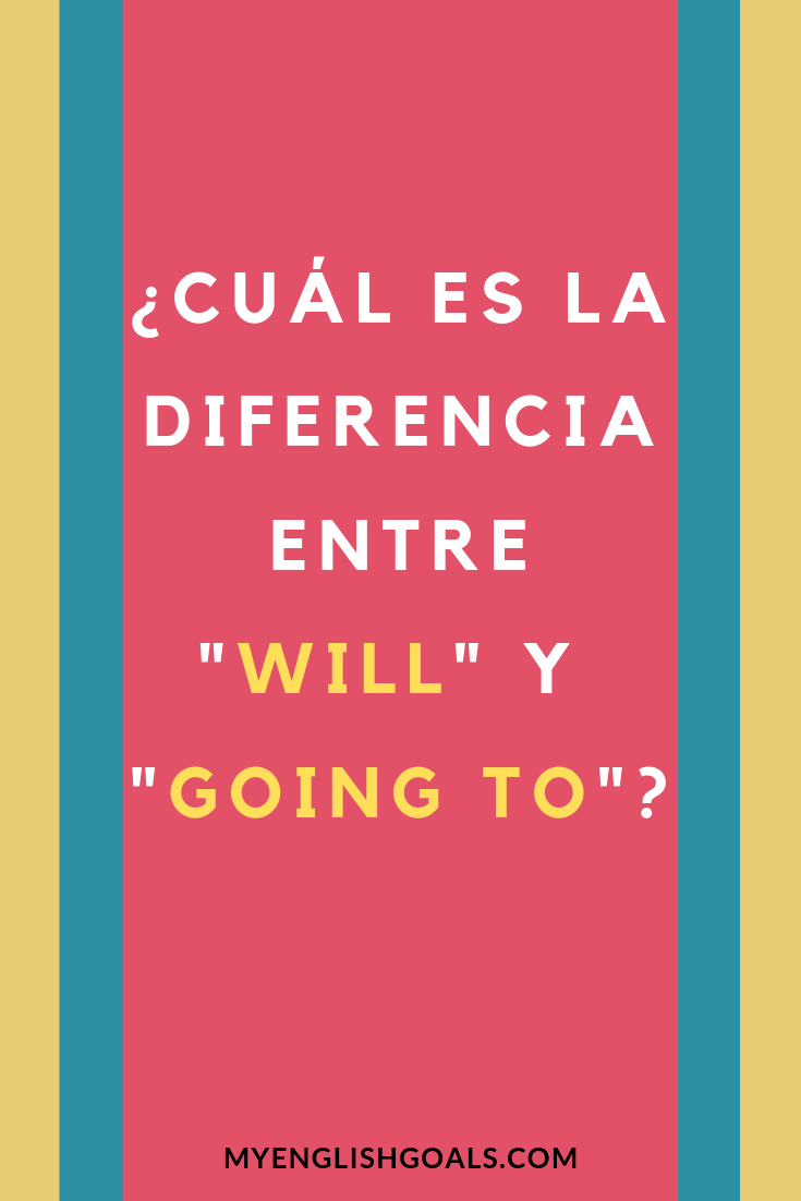 Cuál Es La Diferencia Entre Will Y Going To My English Goals