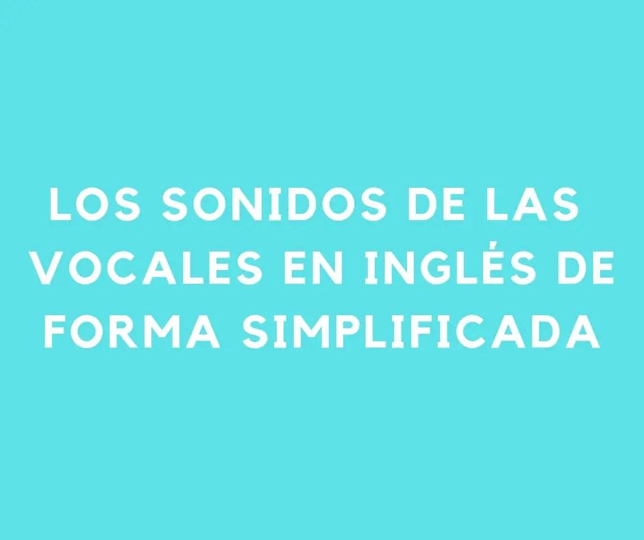 Los Sonidos De Las Vocales En Inglés De Forma Simplificada