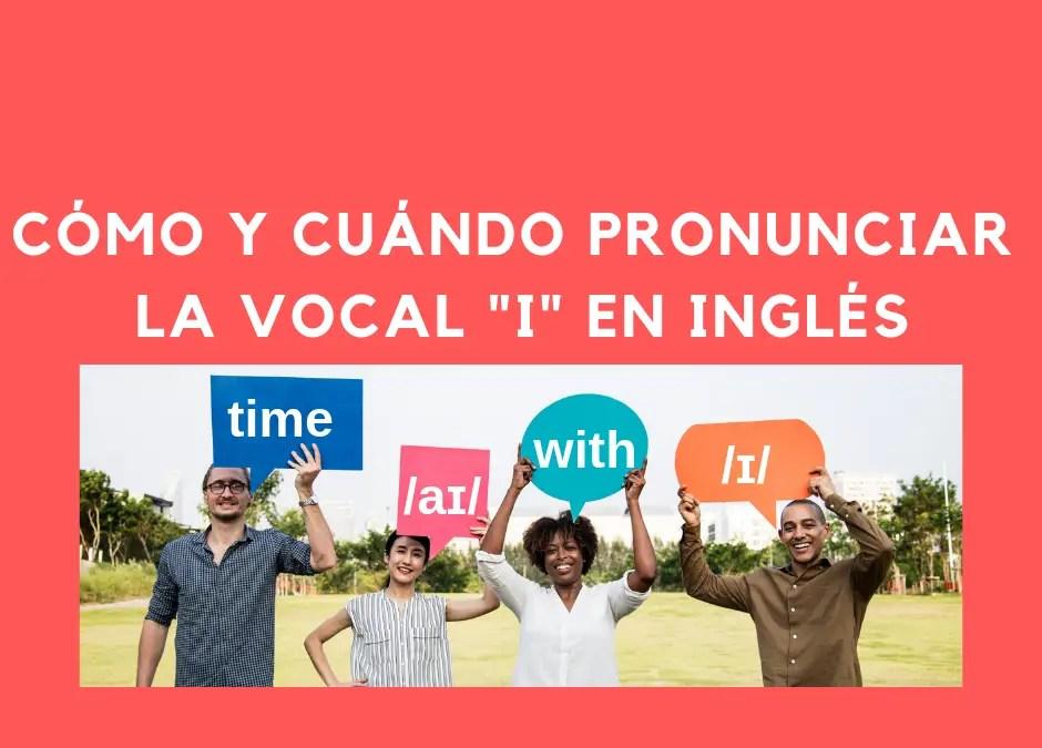 """Cómo y cuándo pronunciar la vocal """"i"""" en inglés"""