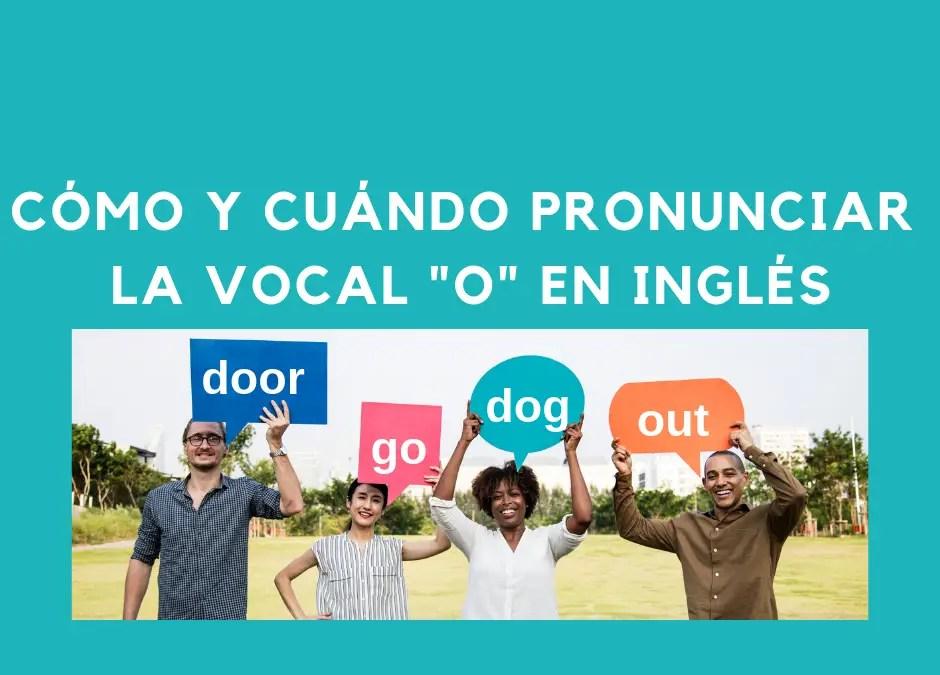 Cómo y cuándo pronunciar la vocal «o» en inglés