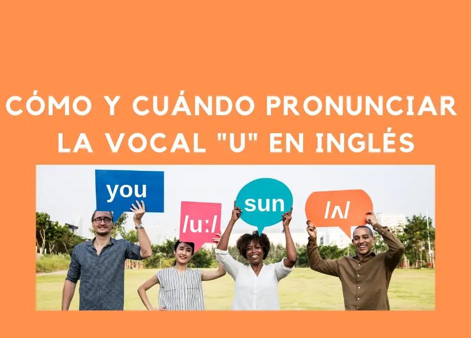 Cómo y cuándo pronunciar la vocal «u» en inglés