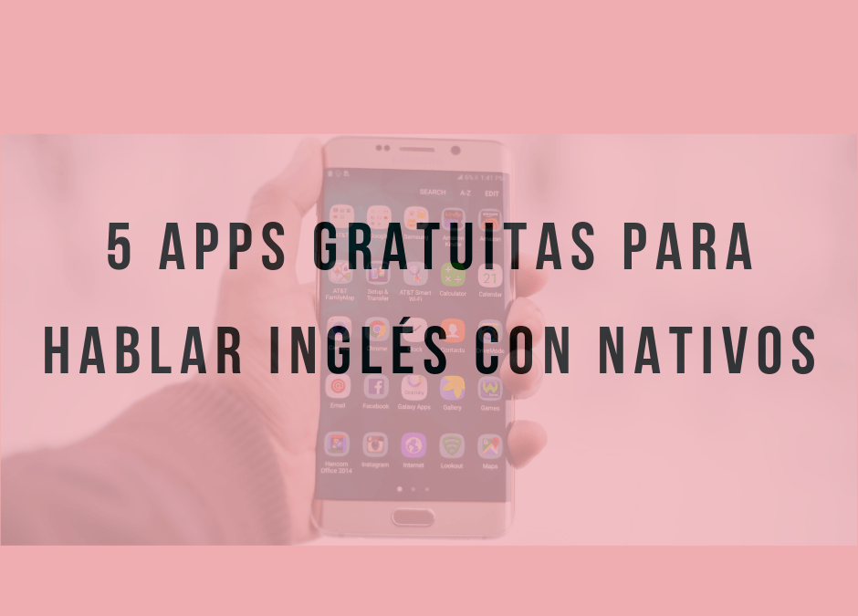 5 apps gratuitas para hablar inglés con nativos