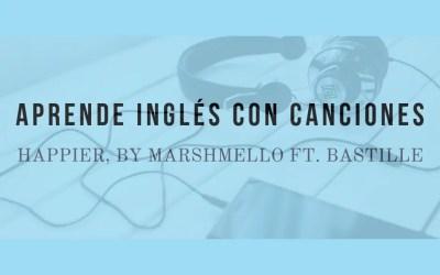 Aprende inglés con canciones: Happier by Marshmello ft. Bastille